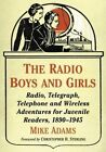 The Radio Boys and Girls: Radio, Telegraph, Telephone and Wireless Adventures for Juvenile Readers, 1890-1945 by Mike Adams (Paperback, 2016)