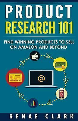 Product Research 101 Find Winning Products To Sell On Amazon And Beyond By Renae Clark 2015 Trade Paperback For Sale Online Ebay