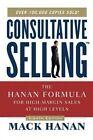 Consultative Selling: The Hanan Formula for High-Margin Sales at High Levels by Mack Hanan (Paperback / softback, 2011)