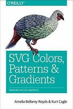 SVG Colors, Patterns, and Gradients : Painting Vector Graphics by Amelia...