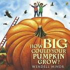 How Big Could Your Pumpkin Grow? by Wendell Minor (Paperback / softback, 2016)