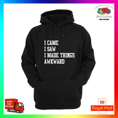 I Came I Saw I Made Things Awkward Hoody Hoodie Top Gift Cool Cute Trend Fashion