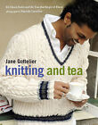 Knitting and Tea: 25 Classic Knits and the Teas That Inspired Them by Jane Gottelier (Hardback, 2009)