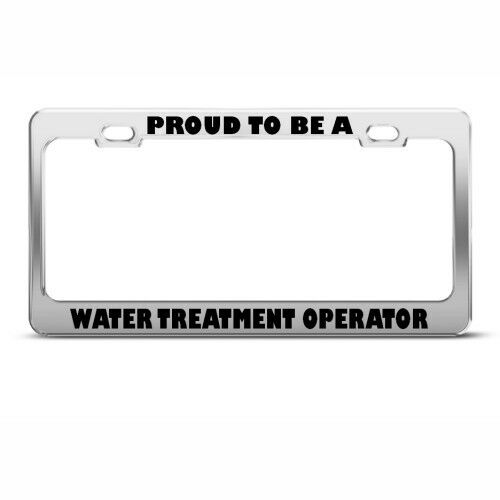 PROUD BE WATER TREATMENT OPERATOR CAREER License Plate Frame Stainless