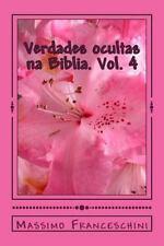 Verdades Ocultas Na Biblia. Vol. 4 : A Chave para o Conhecimento by Massimo...