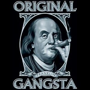 Original Gangsta Benjamin Franklin Funny T Shirt All Sizes