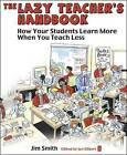 The Lazy Teacher's Handbook: How Your Students Learn More When You Teach Less by Jim Smith (Paperback, 2010)