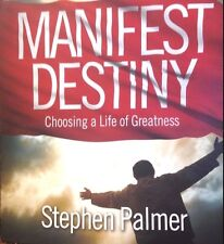 Manifest Destiny: Choosing a Life of Greatness by Stephen Palmer