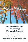 Until I Change: Affirmations for Mastering Personal Change by Charlotte D Grant-Cobb (Paperback / softback, 2002)