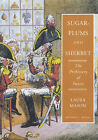Sugar-plums and Sherbet: The Prehistory of Sweets by Laura Mason (Paperback, 2003)