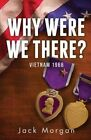 Why Were We There?: Vietnam 1966 by Professor Jack Morgan (Paperback / softback, 2014)
