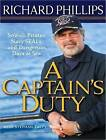 A Captain's Duty: Somali Pirates, Navy SEALs, and Dangerous Days at Sea by Richard Phillips, Stephan Talty (CD-Audio, 2010)