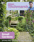 Alan Titchmarsh How to Garden: Small Gardens by Alan Titchmarsh (Paperback, 2011)