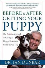 Before and after Getting Your Puppy : The Positive Approach to Raising a Happy, Healthy, and Well-Behaved Dog by Ian Dunbar (2004, Hardcover)