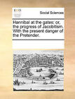 Hannibal at the Gates: Or, the Progress of Jacobitism. with the Present Danger of the Pretender. by Multiple Contributors (Paperback / softback, 2010)