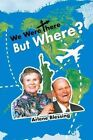 We Were There But Where? by Arlene Blessing (Paperback / softback, 2012)