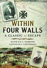 Within Four Walls: A Classic of Escape by Major M. C. C. Harrison, Captain H. A. Cartwright (Hardback, 2015)