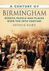 A Century of Birmingham by Patrick Baird (Paperback, 2007)