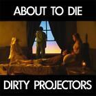 About To Die von Dirty Projectors (2012)
