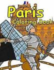 The Paris Coloring Book: Featuring the History, Art and Architecture of France. by A T Lemay (Paperback / softback, 2015)
