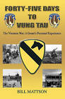Forty-Five Days to Vung Tau: The Vietnam War: A Grunt's Personal Experience by Bill Mattson (Paperback / softback, 2010)
