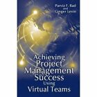 Achieving Project Management Success Using Virtual Teams by Parvis Rad, Ginger Levin (Hardback, 2003)