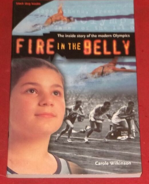 FIRE IN THE BELLY ~ Carole Wilkinson ~ THE INSIDE STORY OF THE MODERN OLYMPICS