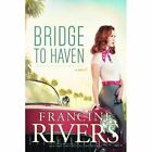 Bridge to Haven by Francine Rivers (Paperback, 2014)