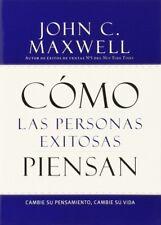 Cómo las Personas Exitosas Piensan : Cambie Su Pensamiento, Cambie Su Vida by John C. Maxwell (2014, Paperback)