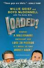 Loaded!: Become a Millionaire Overnight and Lose 20 Pounds in 2 Weeks, or Your Money Back! by Boyd McDonnell, Willie Geist (Paperback / softback, 2011)