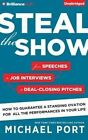 Steal the Show: From Speeches to Job Interviews to Deal-Closing Pitches, How to Guarantee a Standing Ovation for All the Performances in Your Life by Michael Port (CD-Audio, 2015)