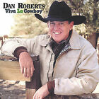 Viva la Cowboy by Dan Roberts (CD, Aug-2004, Old Boots Music)