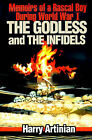 The Godless and the Infidels: Memoirs of a Rascal Boy During World War I by Harry Artinian (Paperback / softback, 2001)