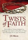 Twists of Faith: Four Works of Fiction to Challenge Your Views on the Plans of God and Perhaps Your Own Destiny by J E Mack (Paperback / softback, 2014)