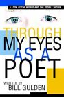 Through My Eyes as a Poet 9780595351961 by Bill Gulden Book