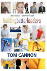 Building Better Leaders: Become the Leader You Were Meant to Be! by Tom Cannon (Paperback / softback, 2010)
