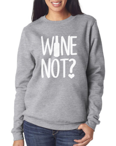 Alcohol Gift Lover Vino Present Womens Sweatshirt Wine Not