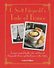 F. Scott Fitzgerald's Taste of France: Recipes Inspired by the Cafes and Bars of Fitzgerald's Paris and the Riviera in the 1920s by Carol Hiker (Hardback, 2016)
