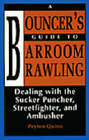 A Bouncer's Guide to Barroom Brawling: Dealing with the Sucker Puncher, Streetfighter and Ambusher by Peyton Quinn (Paperback, 1990)