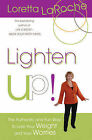 Lighten Up!: The Authentic and Fun Way to Lose Your Weight and Your Worries by Loretta LaRoche (Paperback / softback)