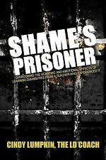 Shame's Prisoner : Overcoming the Academic and Emotional Effects of Learning...