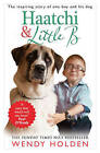 Haatchi and Little B by Wendy Holden (Paperback, 2014)