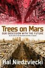 Trees on Mars: Our Obsession with the Future by Hal Niedzviecki (Paperback, 2015)