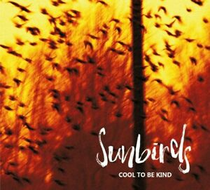 Sunbirds Cool To Be Kind brand new sealed CD. Direct from band. Free postage.