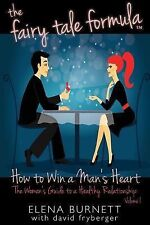 The Fairy Tale Formula : How to Win a Man's Heart by Elena Burnett and David...