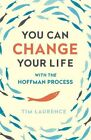 You Can Change Your Life: With the Hoffman Process by Tim Laurence (Paperback, 2004)