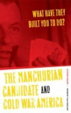 What Have They Built You to Do? : The Manchurian Candidate and Cold War America…