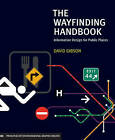 The Wayfinding Handbook: Information Design for Public Places by David Gibson (Paperback, 2009)