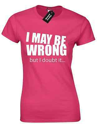 I MAY BE WRONG BUT I DOUBT IT LADIES T SHIRT TEE FUNNY NEW QUALITY DESIGN HUMOUR