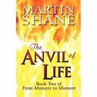 The Anvil of Life 9781448944125 by Martin Shane Paperback